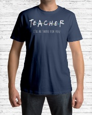 Teacher I Will Be There For You Classic T-Shirt lifestyle-mens-crewneck-front-1