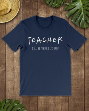 Teacher I Will Be There For You Classic T-Shirt lifestyle-mens-crewneck-front-18