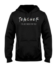 Teacher I Will Be There For You Hooded Sweatshirt thumbnail