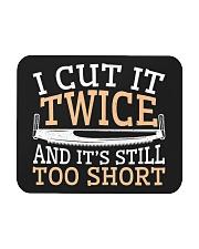 Carpenter Cut It Twice And It's Still Too Short Mousepad thumbnail