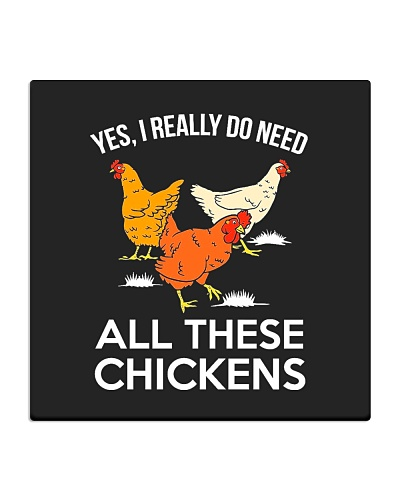 Chicken Yes I Really Need All These Chickens