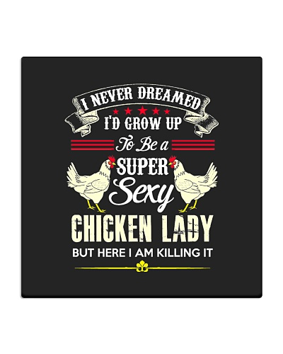 I Am A Super Sexy Chicken Lady