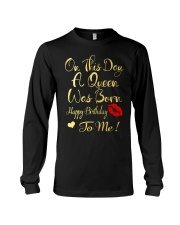 On This Day A Queen Was Born Happy Birthday To Me Long Sleeve Tee thumbnail