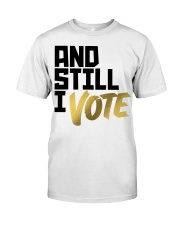 And Still I Vote T-shirt Classic T-Shirt front