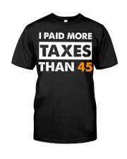 I PAID MORE TAXES THAN 45  T-shirt - LIMITED EDITI Classic T-Shirt front