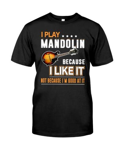 I PLAY MANDOLIN BECAUSE I LIKE IT