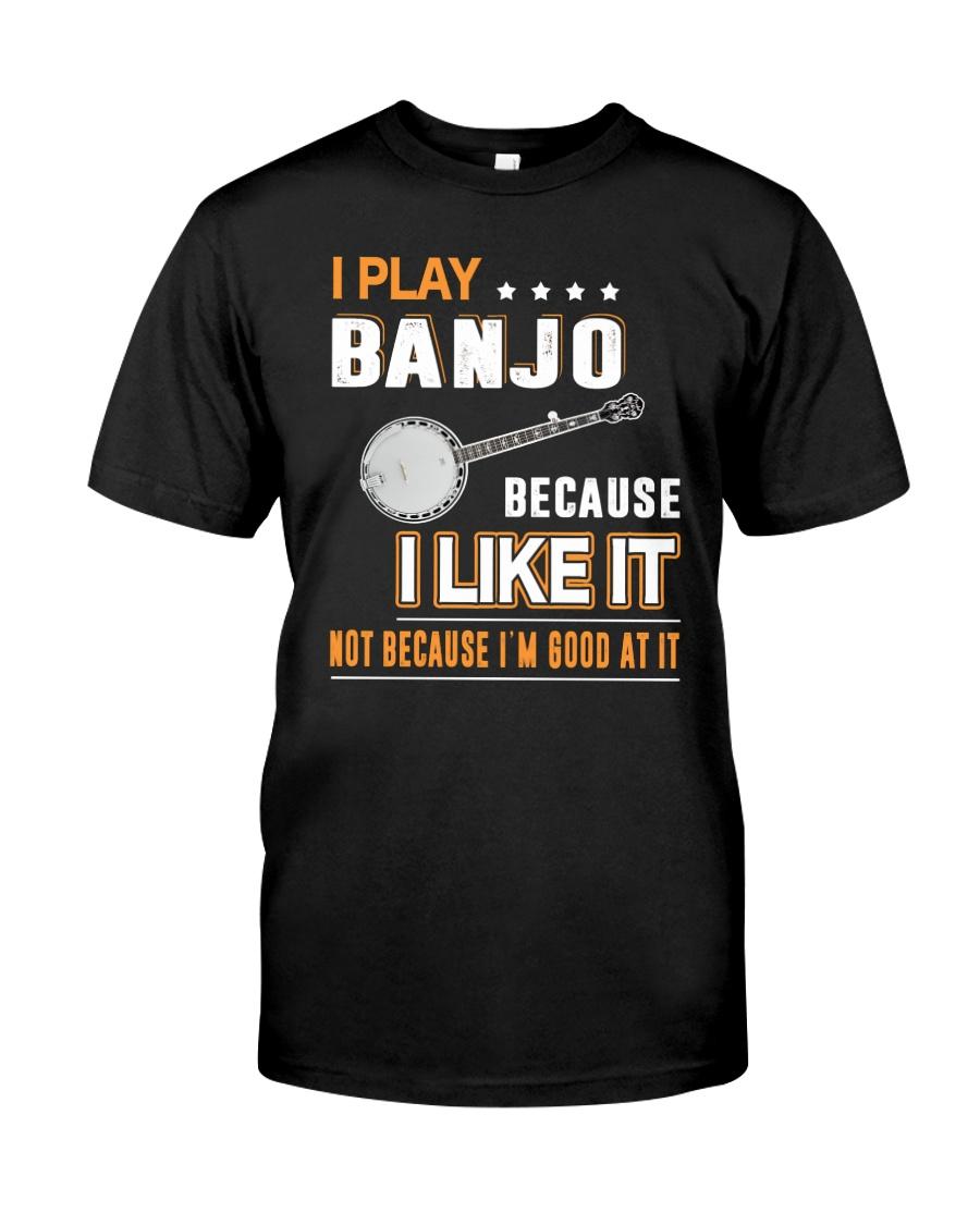 I PLAY BANJO BECAUSE I LIKE IT Classic T-Shirt