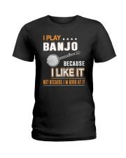 I PLAY BANJO BECAUSE I LIKE IT Ladies T-Shirt thumbnail