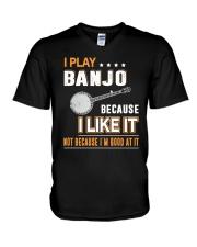 I PLAY BANJO BECAUSE I LIKE IT V-Neck T-Shirt thumbnail