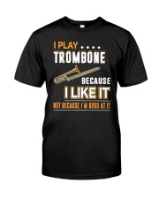 I PLAY TROMBONE BECAUSE I LIKE IT Classic T-Shirt front