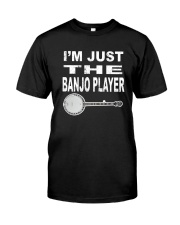 I'M JUST BANJO PLAYER Classic T-Shirt front