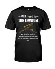 ALL I NEED TROMBONE Classic T-Shirt front