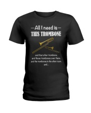 ALL I NEED TROMBONE Ladies T-Shirt thumbnail