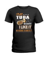 I PLAY TUBA BECAUSE I LIKE IT Ladies T-Shirt thumbnail