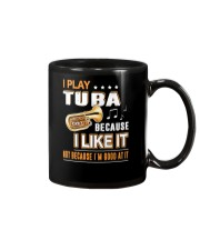 I PLAY TUBA BECAUSE I LIKE IT Mug tile