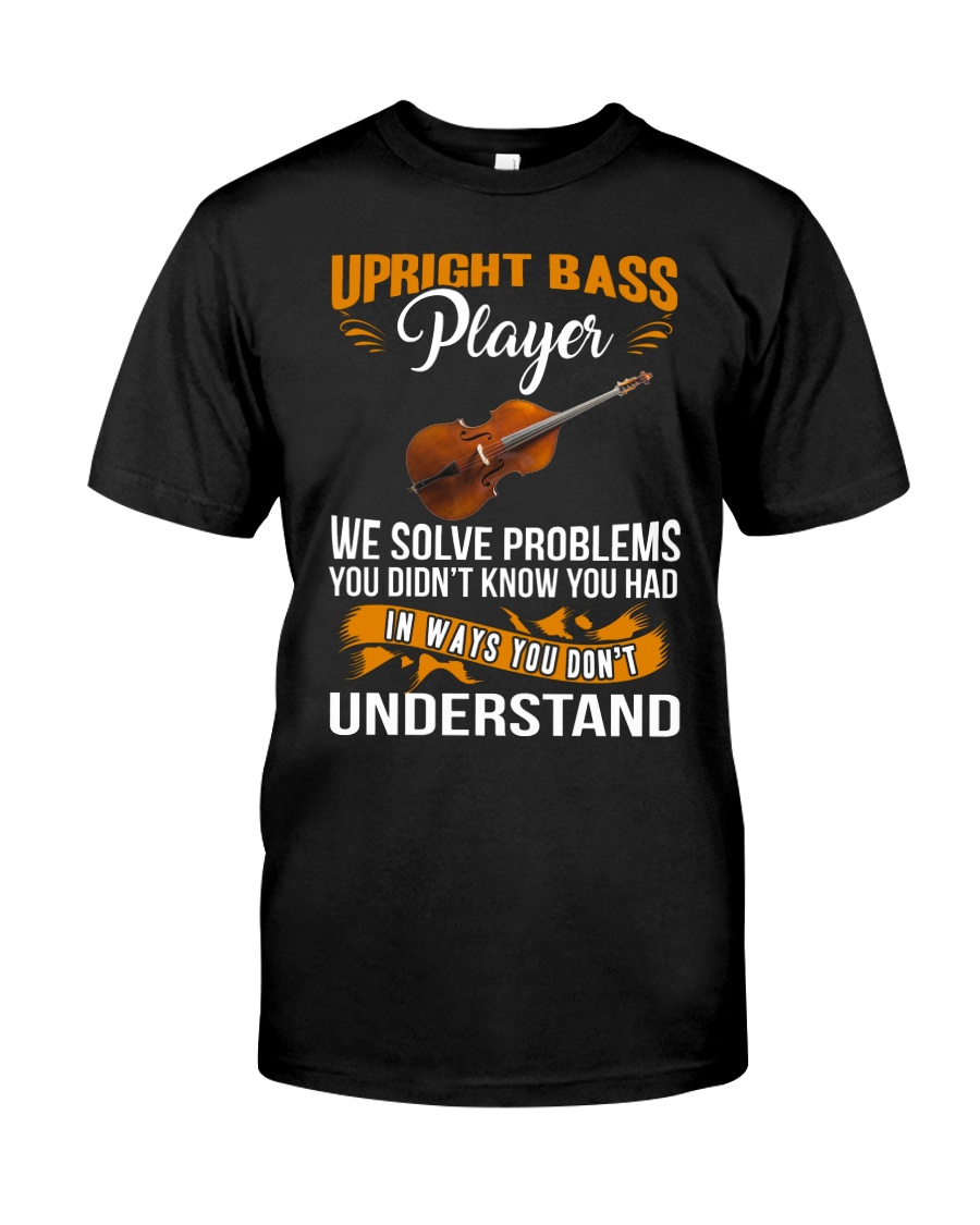 UPRIGHT BASS PLAYER SOLVE PROBLEMS Classic T-Shirt