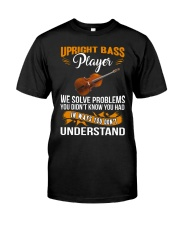 UPRIGHT BASS PLAYER SOLVE PROBLEMS Classic T-Shirt front