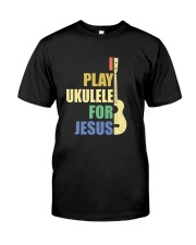 I PLAY FOR JESUS UKULELE Classic T-Shirt front