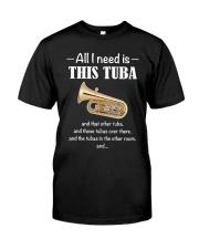 ALL I NEED TUBA Classic T-Shirt front