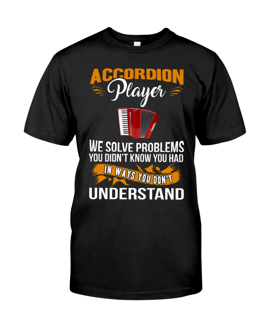ACCORDION PLAYER SOLVE PROBLEMS Classic T-Shirt