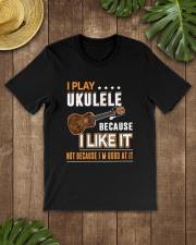 I PLAY UKULELE BECAUSE I LIKE IT Classic T-Shirt lifestyle-mens-crewneck-front-18