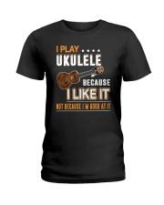I PLAY UKULELE BECAUSE I LIKE IT Ladies T-Shirt thumbnail