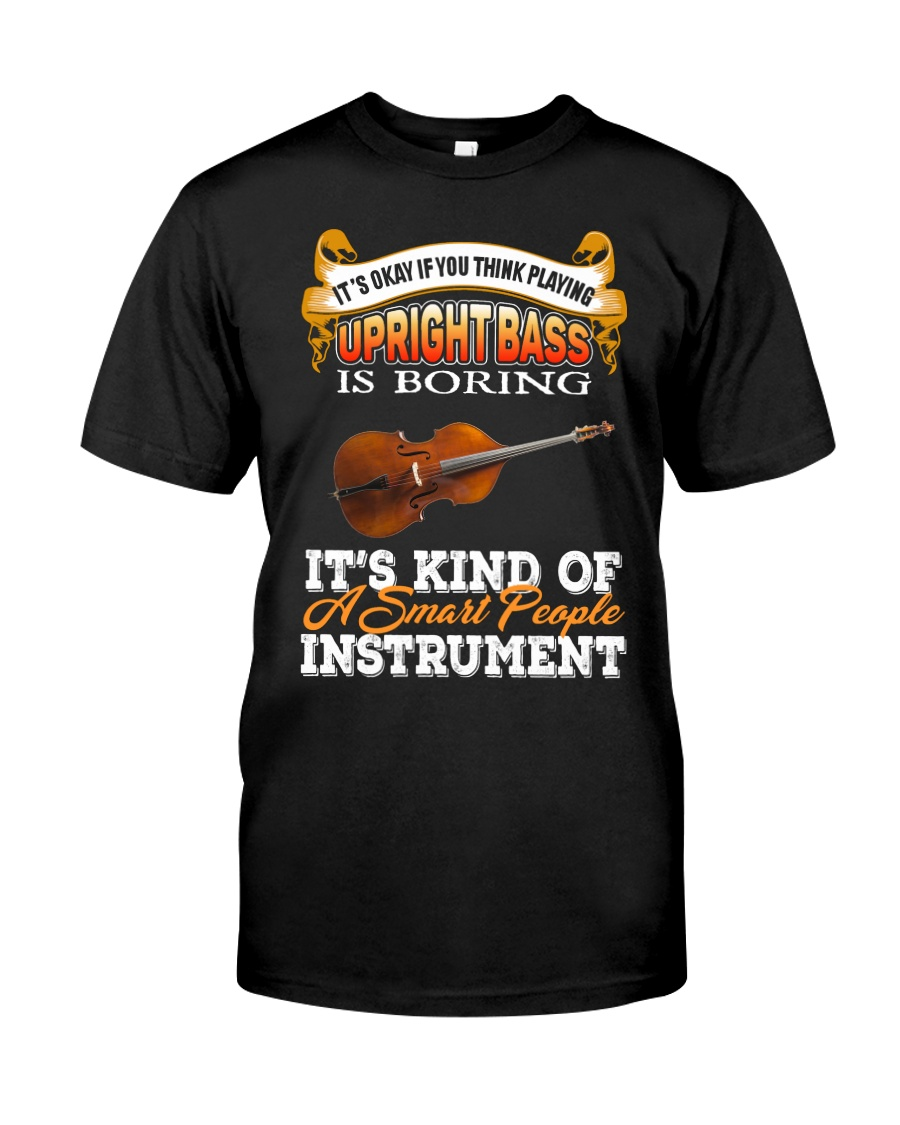 UPRIGHT BASS SMART PEOPLE INSTRUMENT Classic T-Shirt
