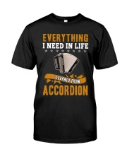 EVERYTHING I NEED IN LIFE ACCORDION Classic T-Shirt front