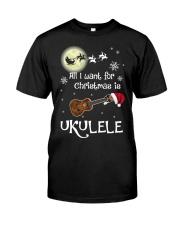 AII I WANT CHRISTMAS IS UKULELE Classic T-Shirt front