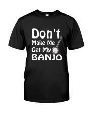 DON'T MAKE ME BANJO Classic T-Shirt front