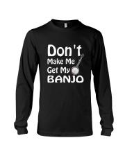 DON'T MAKE ME BANJO Long Sleeve Tee thumbnail