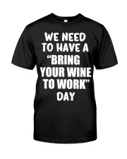 BRING WINE TO WORK Classic T-Shirt front