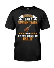 WARNING I HAVE A UPRIGHT BASS Classic T-Shirt front