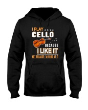 I PLAY CELLO BECAUSE I LIKE IT Hooded Sweatshirt tile