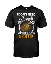 THERAPY PLAY MY UKULELE Classic T-Shirt front