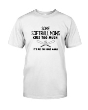 SOME SOFTBALL MOMS CUSS TOO MUCH WHITE Classic T-Shirt front