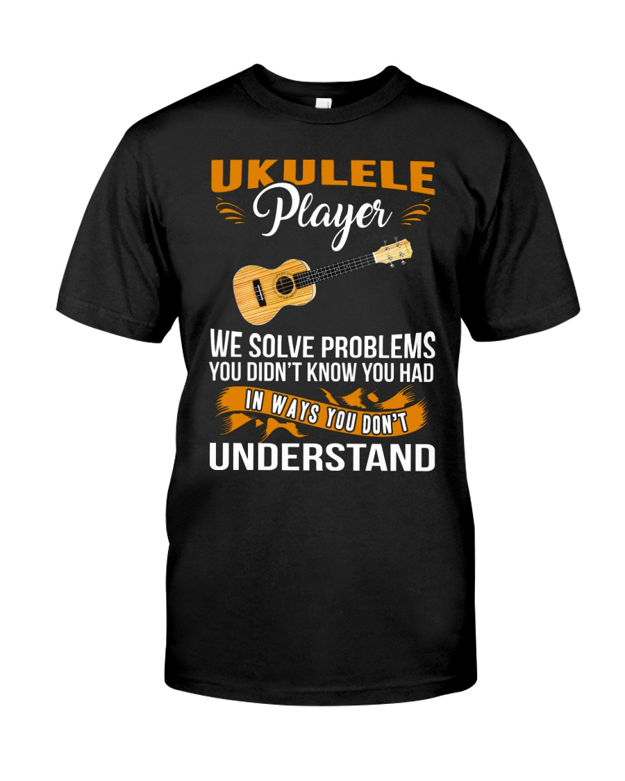 UKULELE PLAYER SOLVE PROBLEMS Classic T-Shirt