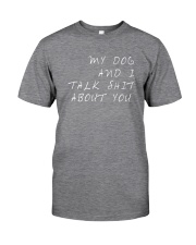 MY DOG AND I TALK SHIT ABOUT YOU t-shit Classic T-Shirt front