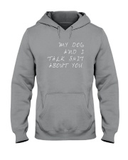 MY DOG AND I TALK SHIT ABOUT YOU t-shit Hooded Sweatshirt thumbnail