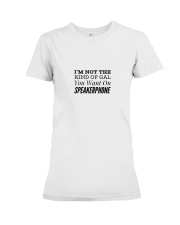I'n Not The Kind Of Gal You Want On Speakerphone Premium Fit Ladies Tee front