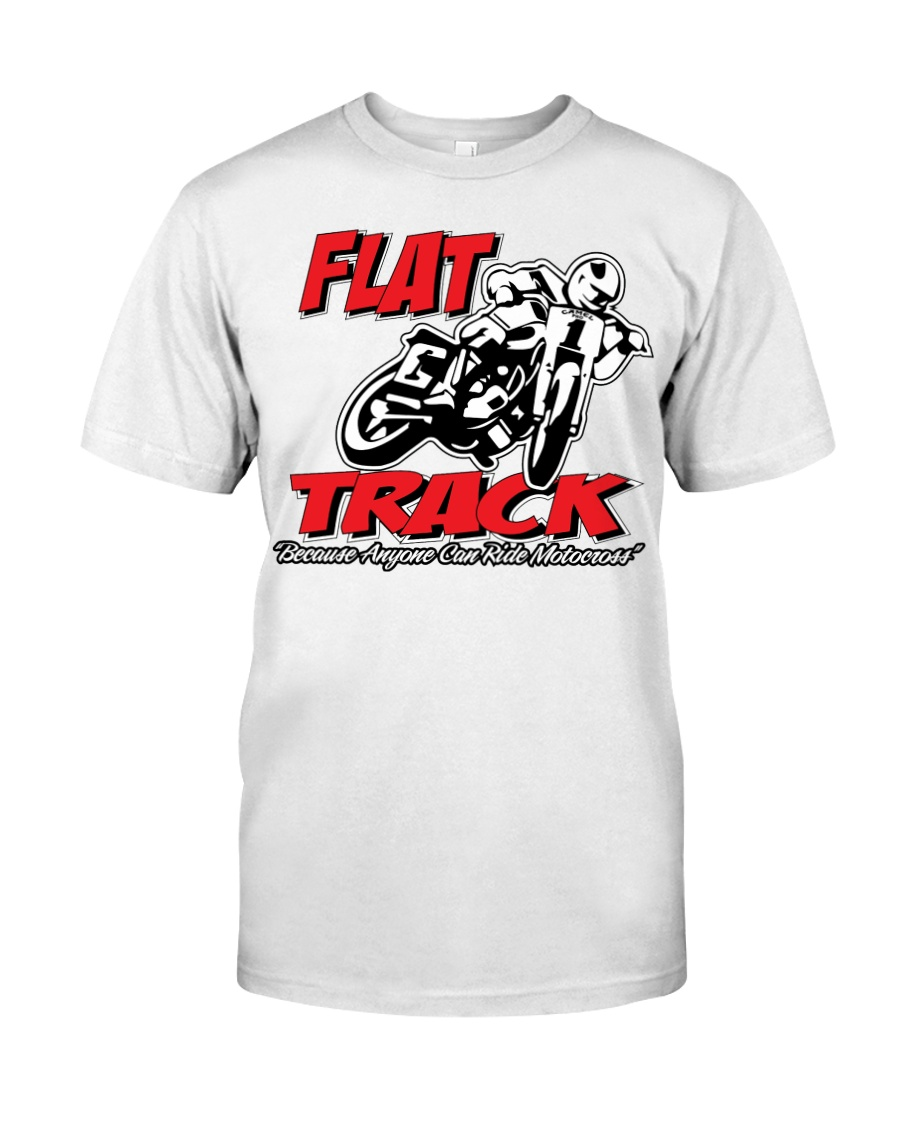 FLAT TRACK Anyone can ride motocross Classic T-Shirt