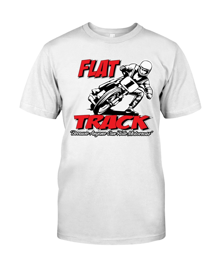 FLAT TRACK BECAUSE ANYONE CAN RIDE MX Classic T-Shirt