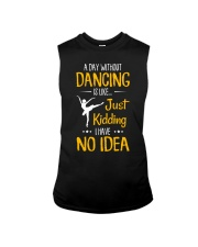 A DAY WITHOUT DANCING IS LIKE JUST KIDDING  Sleeveless Tee thumbnail