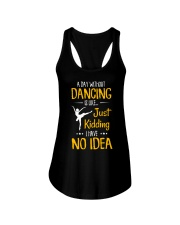 A DAY WITHOUT DANCING IS LIKE JUST KIDDING  Ladies Flowy Tank thumbnail