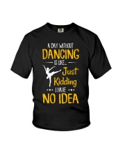 A DAY WITHOUT DANCING IS LIKE JUST KIDDING  Youth T-Shirt thumbnail