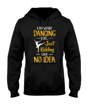 A DAY WITHOUT DANCING IS LIKE JUST KIDDING  Hooded Sweatshirt thumbnail