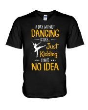 A DAY WITHOUT DANCING IS LIKE JUST KIDDING  V-Neck T-Shirt thumbnail