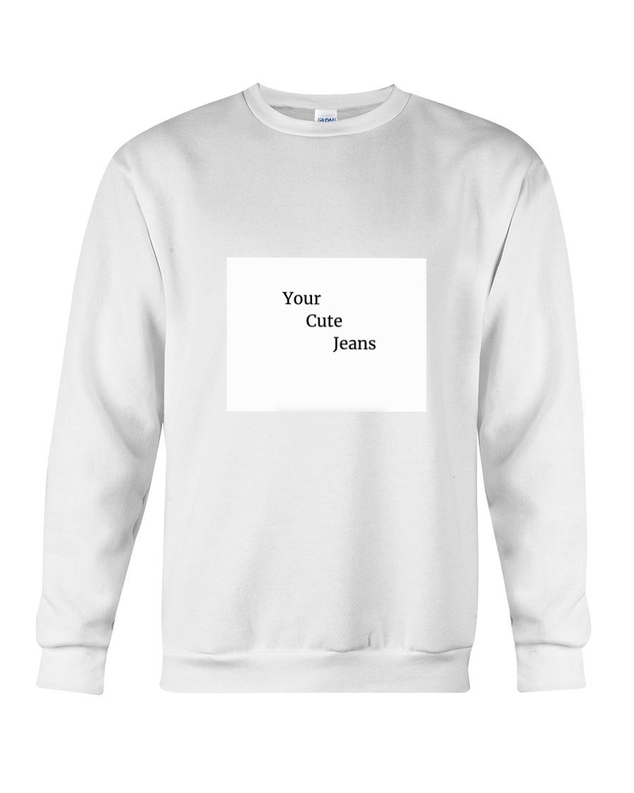 Your Cute Jeans  Crewneck Sweatshirt