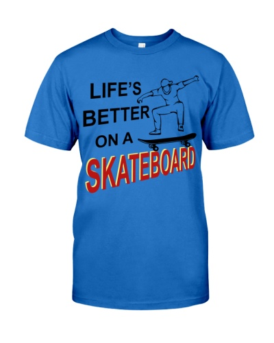 LIFE IS BETTER ON A SKATEBOARD TSHIRT
