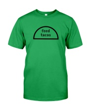 feed tacos shirt Classic T-Shirt front